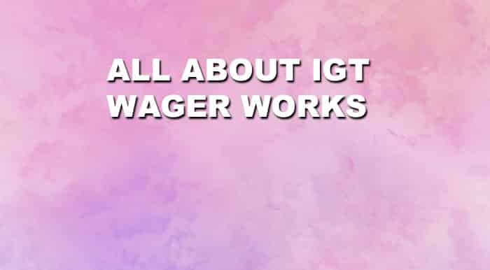 All About IGT Wager Works
