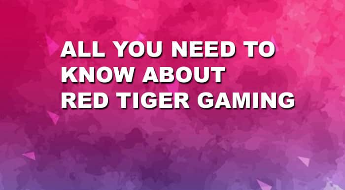 All You Need to Know About Red Tiger Gaming