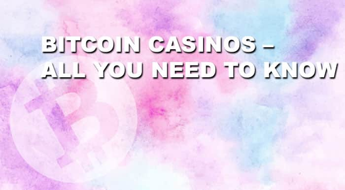 Bitcoin Casinos - All you need to know