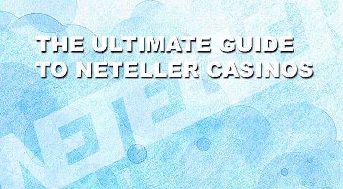 The Ultimate Guide to Neteller Casinos