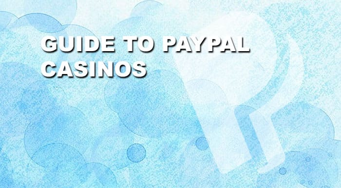 Guide to PayPal Casinos