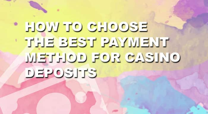 How to choose the Best Payment Method for Casino Deposits