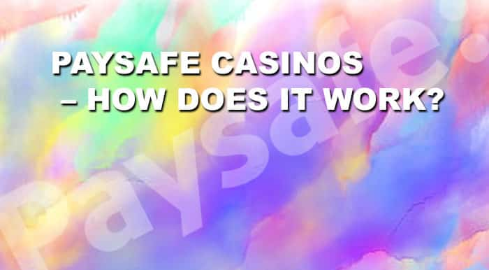 PaySafe Casinos - How does it work?