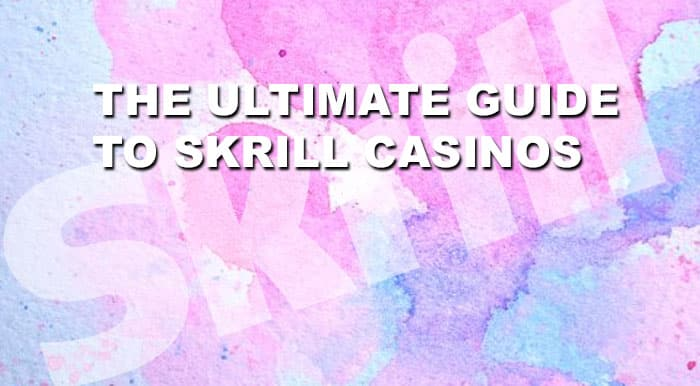 The Ultimate Guide to Skrill Casinos